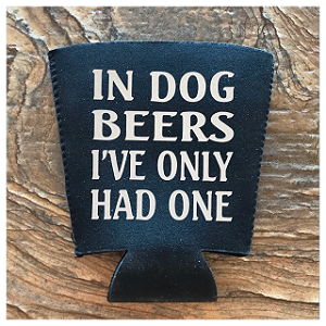 In Dog Beers I've Only Had One.  Pint Glass Cooler